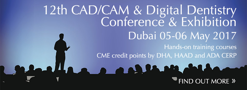 12th CAD-CAM and Digital Dentistry Conference and Exhibition taking place in Dubai on 05-06 May 2017 and offering hands-on training courses. CME credit points by DHA, HAAD and ADA CERP